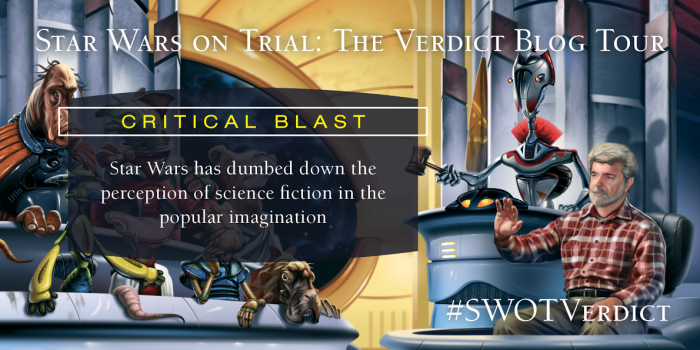 CriticalBlast.com prosecutes the charge of STAR WARS dumbing down science fiction with the STAR WARS ON TRIAL BLOG TOUR