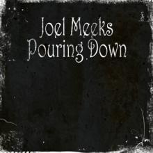 """Joel Meeks, """"Pouring Down"""" EP"""