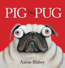 Pig the Pug by Aaron Blabey