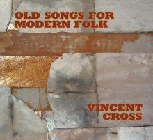 """Vincent Cross, """"Old Songs for Modern Folk"""""""