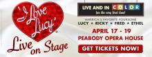 """""""I Love Lucy"""" Live on Stage, at the Peabody Opera House April 17-19"""